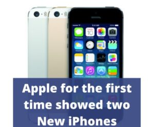 Apple for the first time showed two New iPhones